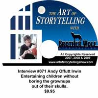 The Art of Storytelling with Brother Wolf interview #071 Andy Offutt Irwin  Entertaining children with out boring the grownups out of their skull.